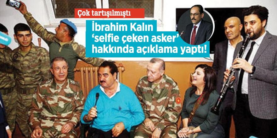 İbrahim Kalın 'selfie çeken asker' hakkında açıklama yaptı!