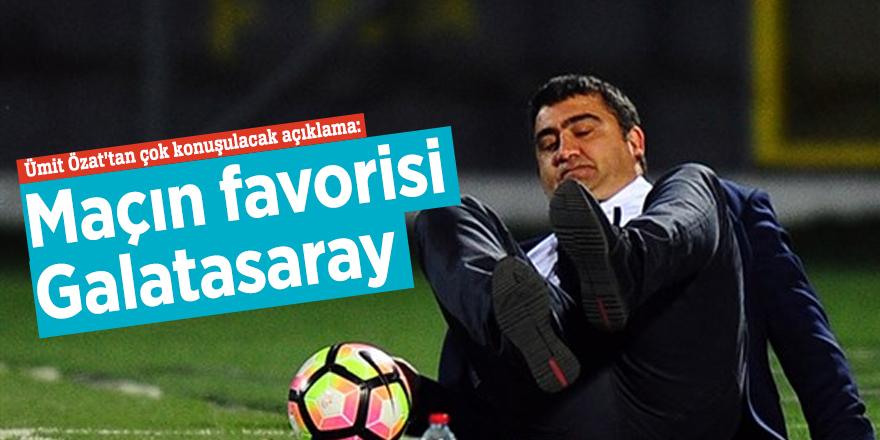 Ümit Özat'tan çok konuşulacak açıklama: Maçın favorisi Galatasaray