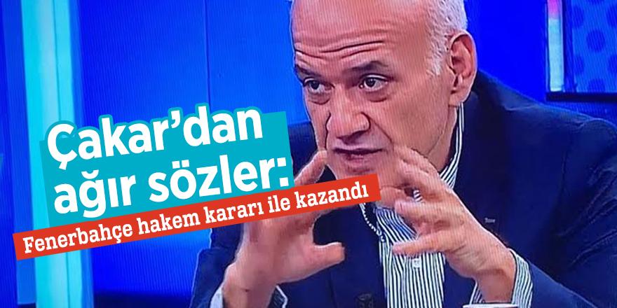 Çakar'dan ağır sözler: Fenerbahçe hakem kararı ile kazandı