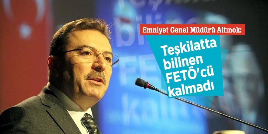 """Emniyet Genel Müdürü Altınok: """"Teşkilatta bilinen FETÖ'cü kalmadı"""""""