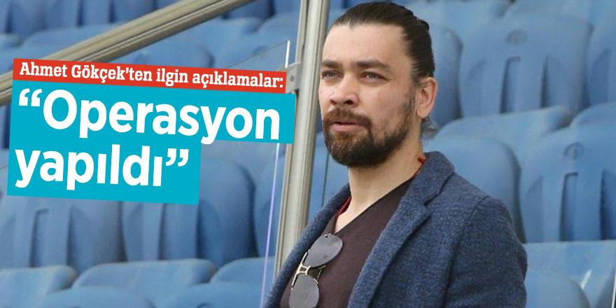 """Ahmet Gökçek'ten ilgin açıklamalar: """"Operasyon yapıldı"""""""