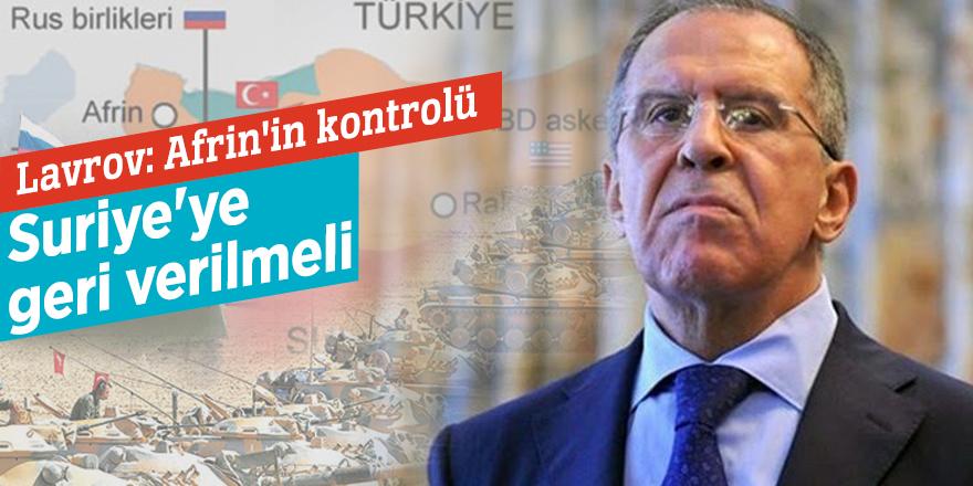 Lavrov: Afrin'in kontrolü Suriye'ye geri verilmeli