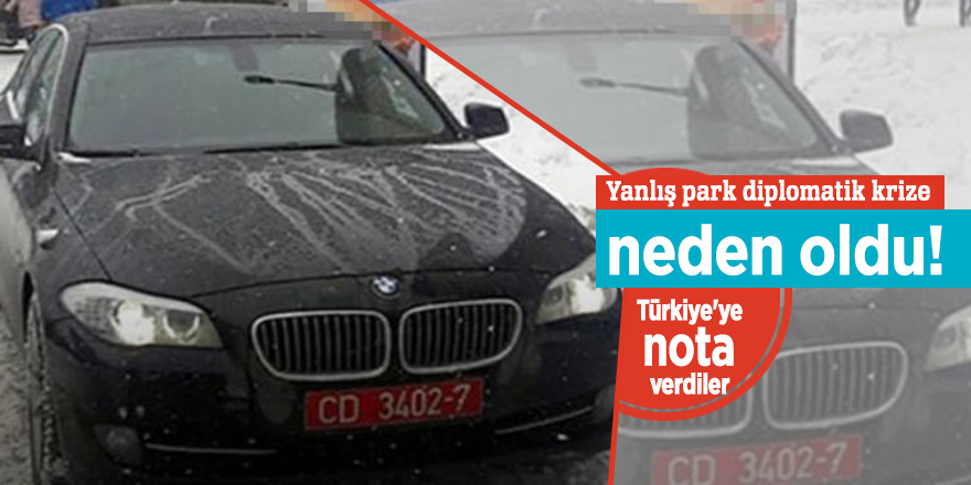 Yanlış park diplomatik krize neden oldu! Türkiye'ye nota verdiler