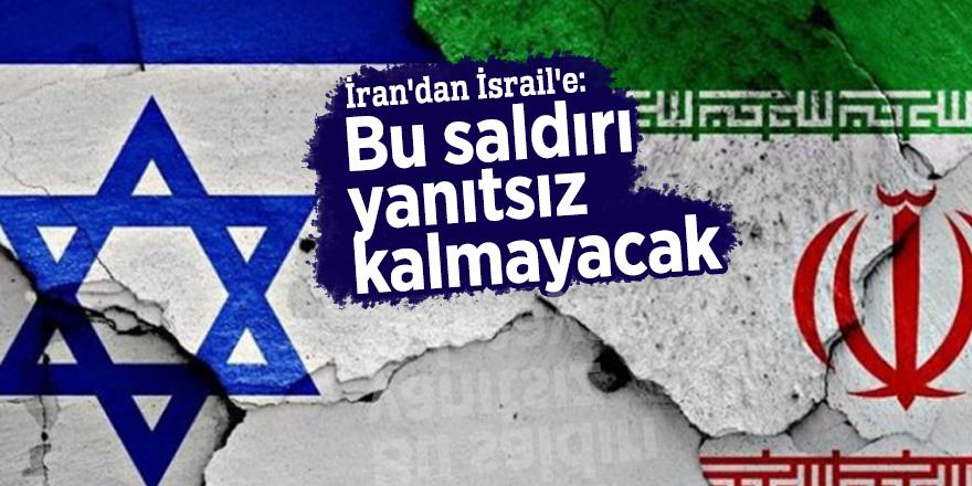 İran'dan İsrail'e: Bu saldırı yanıtsız kalmayacak