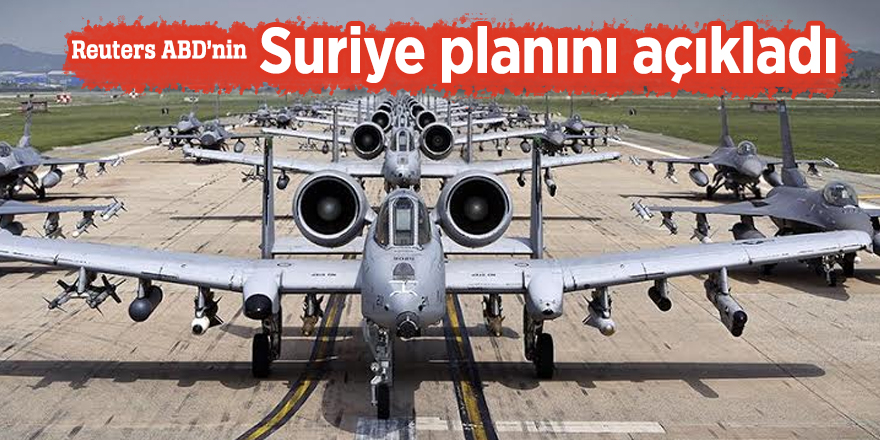 Reuters ABD'nin Suriye planını açıkladı