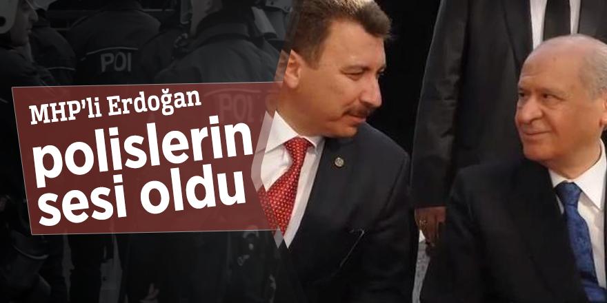 MHP'li Erdoğan polislerin sesi oldu