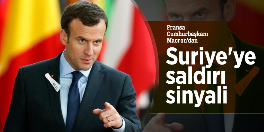 Fransa Cumhurbaşkanı Macron'dan Suriye'ye saldırı sinyali