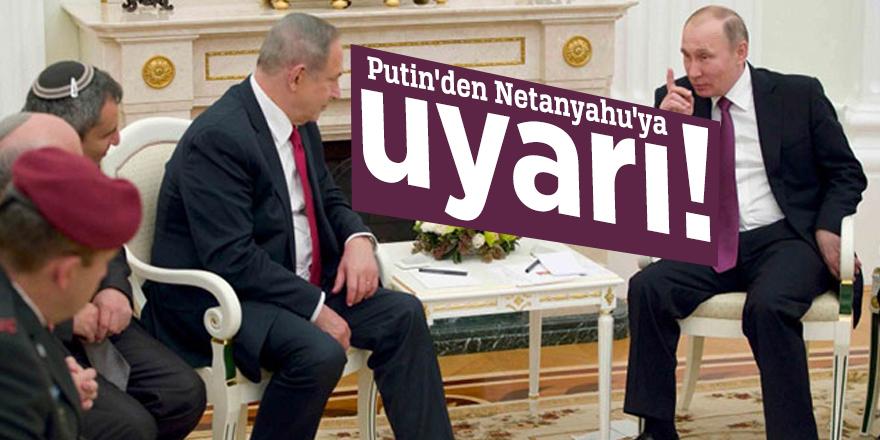 Putin'den Netanyahu'ya uyarı