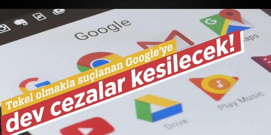 Tekel olmakla suçlanan Google'ye dev cezalar kesilecek!