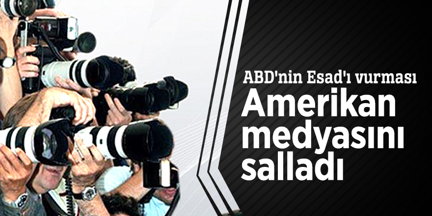 ABD'nin Esad'ı vurması Amerikan medyasını salladı