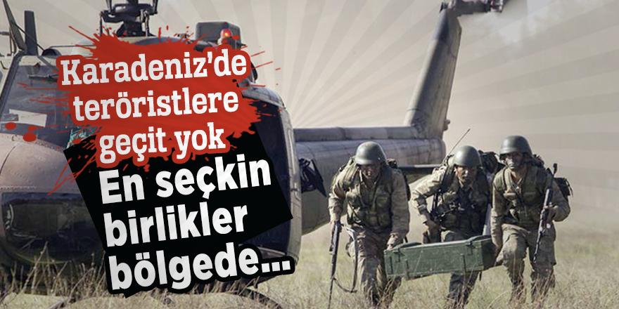 Karadeniz'de teröristlere geçit yok! En seçkin birlikler bölgede…