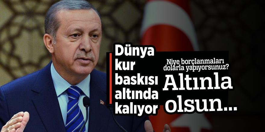 Cumhurbaşkanı Erdoğan: Borçlanma altınla olsun...