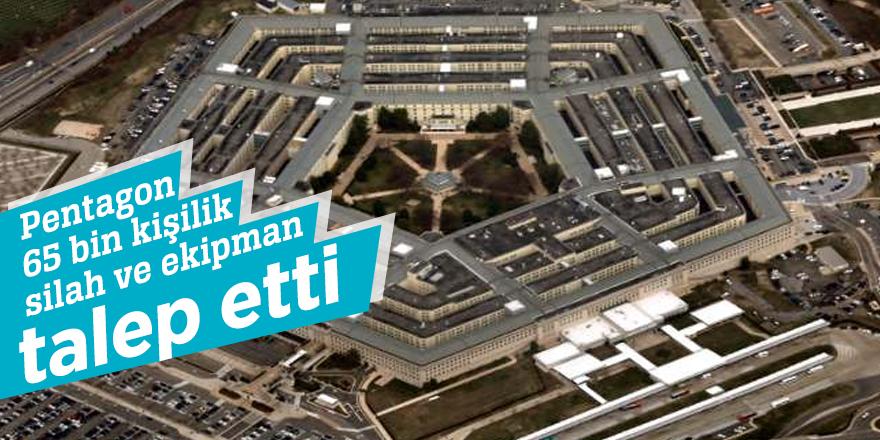 Pentagon 65 bin kişilik silah ve ekipman talep etti