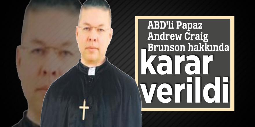 ABD'li Papaz Andrew Craig Brunson hakkında karar verildi