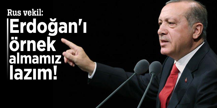 Rus vekil: Erdoğan'ı örnek almamız lazım!