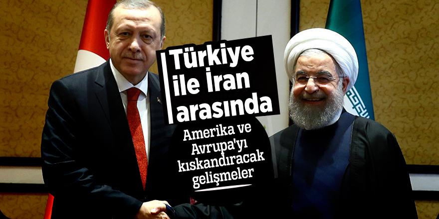 Türkiye ile İran arasında Amerika ve Avrupa'yı kıskandıracak gelişmeler