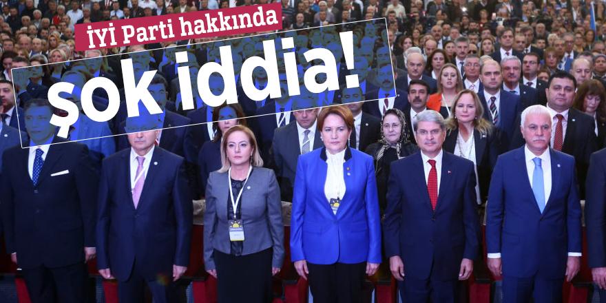 İYİ Parti hakkında şok iddia!