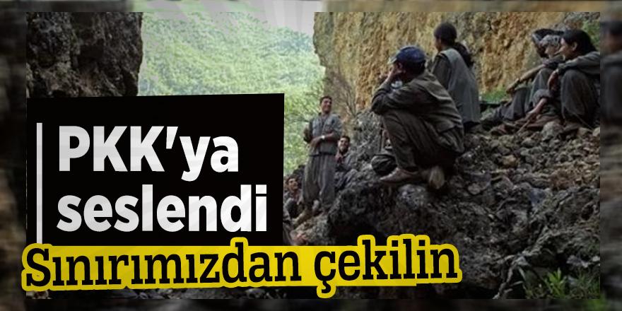 PKK'ya seslendi: Sınırımızdan çekilin