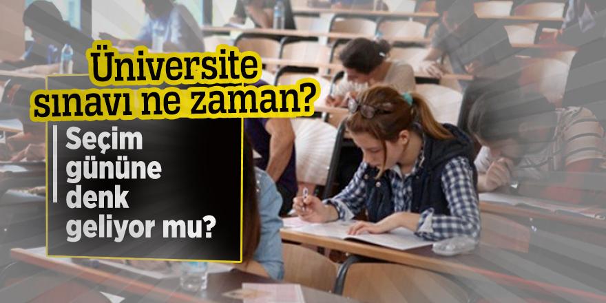 Üniversite sınavı ne zaman? Seçim gününe denk geliyor mu?