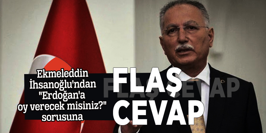 """Ekmeleddin İhsanoğlu'ndan """"Erdoğan'a oy verecek misiniz?"""" sorusuna flaş cevap"""
