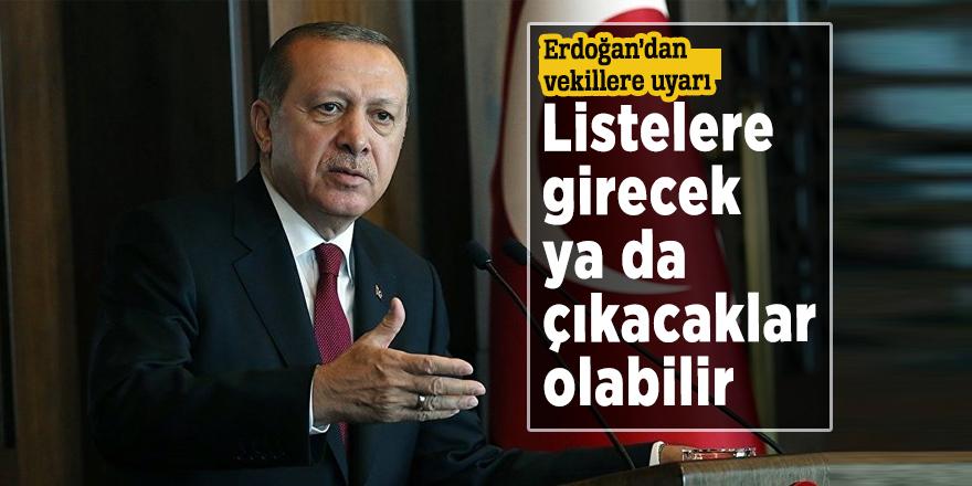 Erdoğan'dan vekillere uyarı: Listelere girecek ya da çıkacaklar olabilir