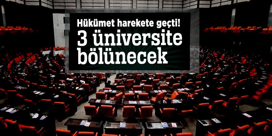 Hükümet harekete geçti! 3 üniversite bölünecek