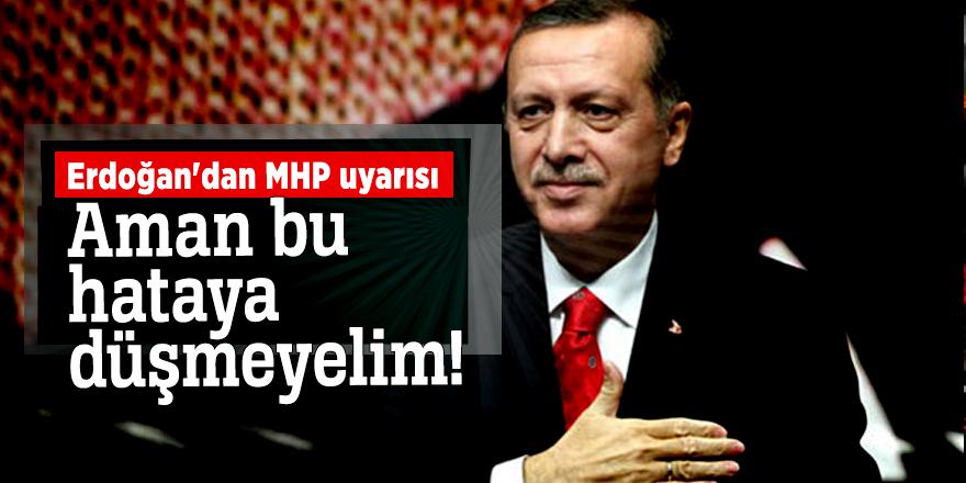 Erdoğan'dan MHP uyarısı: Aman bu hataya düşmeyelim!