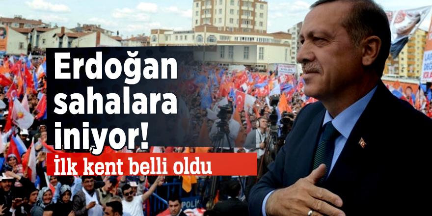 Erdoğan sahalara iniyor! İlk kent belli oldu