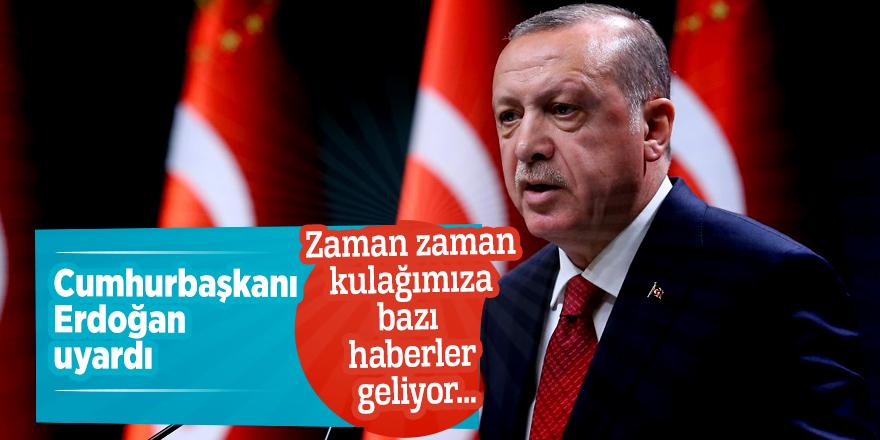 Cumhurbaşkanı Erdoğan uyardı: Zaman zaman kulağımıza bazı haberler geliyor