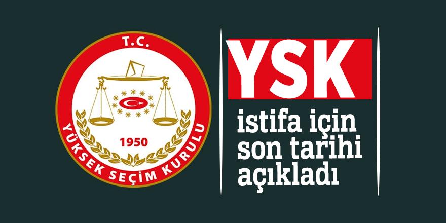 YSK, istifa için son tarihi açıkladı