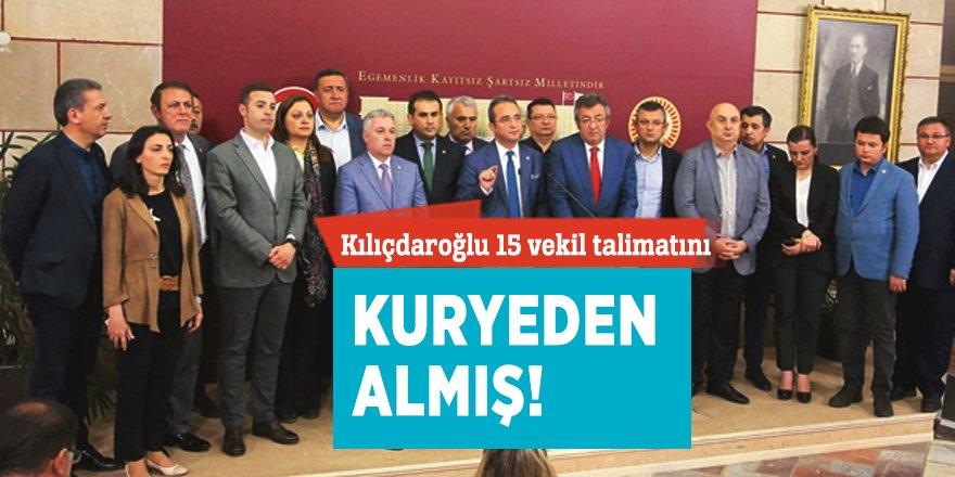 Kılıçdaroğlu 15 vekil talimatını kuryeden almış!