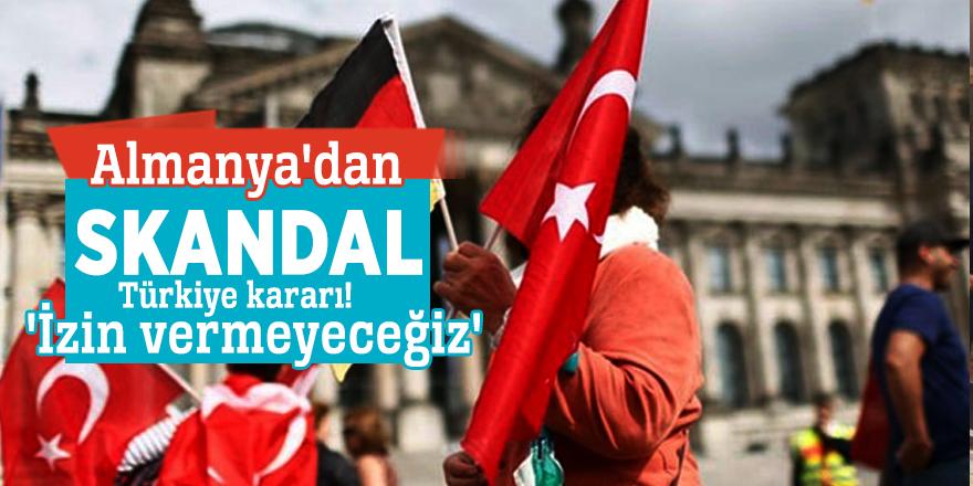 Almanya'dan skandal Türkiye kararı! 'İzin vermeyeceğiz'