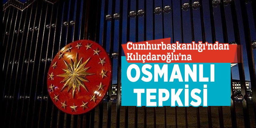Cumhurbaşkanlığı'ndan Kılıçdaroğlu'na Osmanlı tepkisi