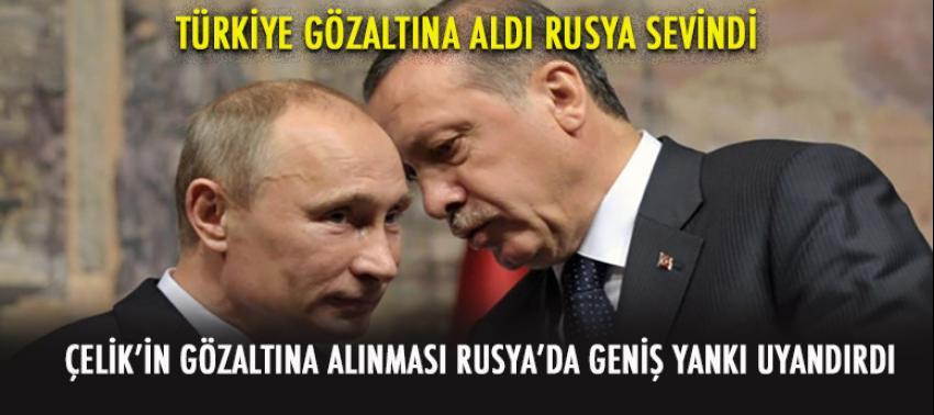 Türkiye gözaltına aldı, Rusya sevindi