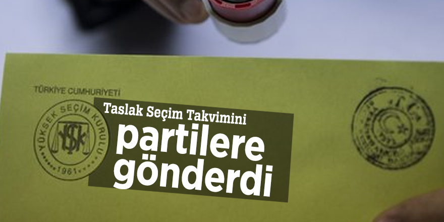 YSK, Taslak Seçim Takvimini partilere gönderdi