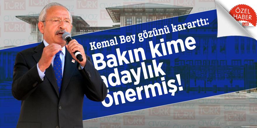Kemal Bey gözünü kararttı: Bakın kime adaylık önermiş!