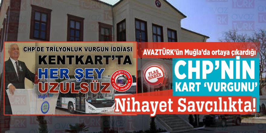 AVAZTÜRK'ün Muğla'da ortaya çıkardığı CHP'nin Kart 'VURGUNU' nihayet Savcılıkta!