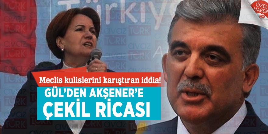 Meclis kulislerini karıştıran iddia! Gül'den Meral Akşener'e çekil ricası