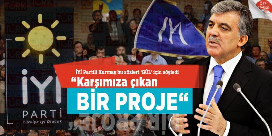 """İYİ Partili Kurmay bu sözleri 'GÜL' için söyledi: """"Karşımıza çıkan bir proje"""""""