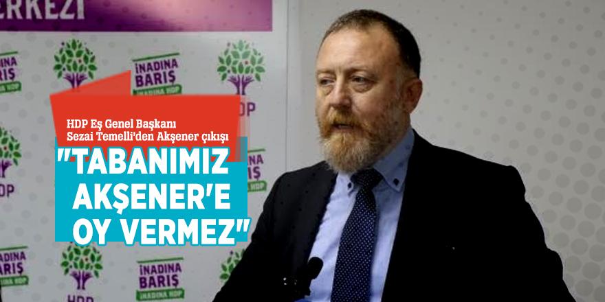 """""""Tabanımız Akşener'e oy vermez"""""""
