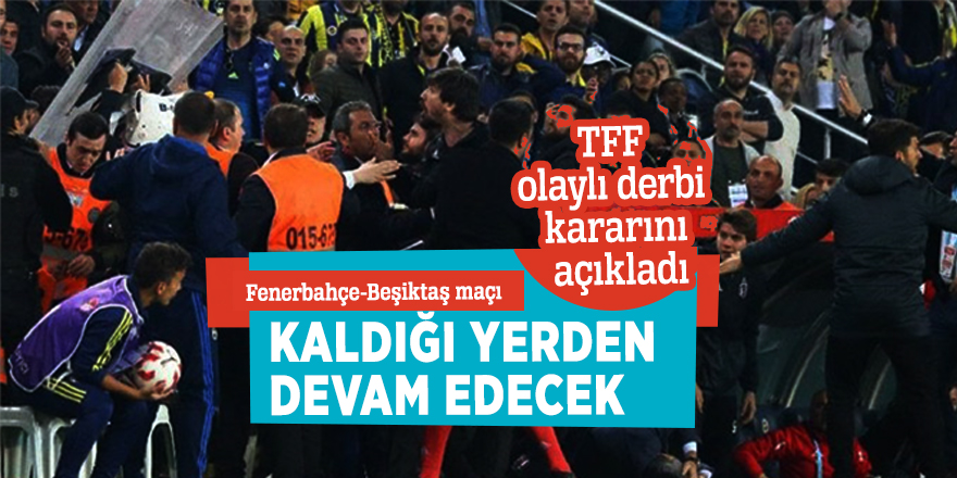 Fenerbahçe-Beşiktaş maçı kaldığı yerden devam edecek
