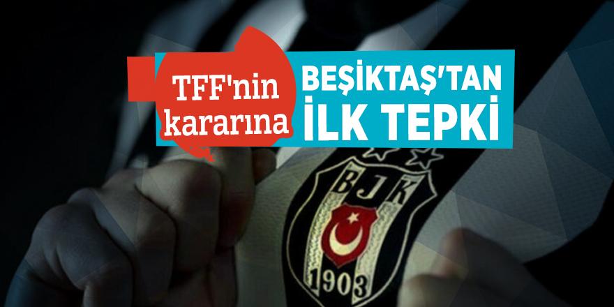 TFF'nin kararına Beşiktaş'tan ilk tepki