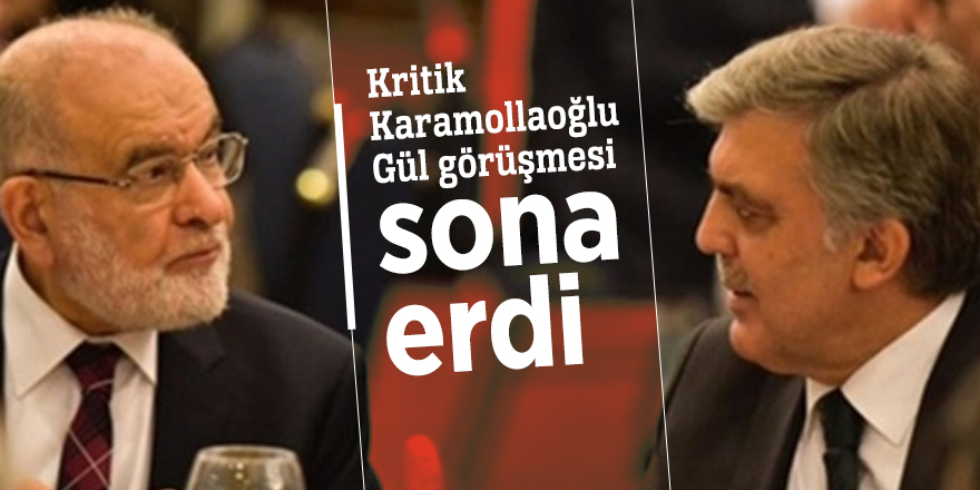 Kritik Karamollaoğlu - Gül görüşmesi sona erdi