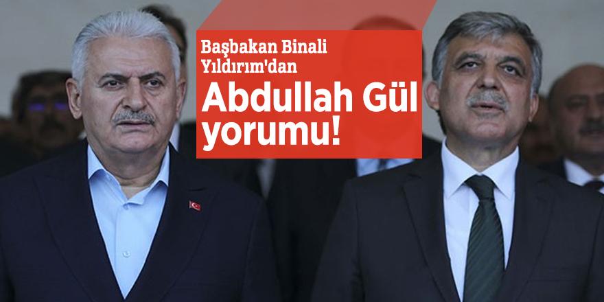 Başbakan Binali Yıldırım'dan Abdullah Gül yorumu