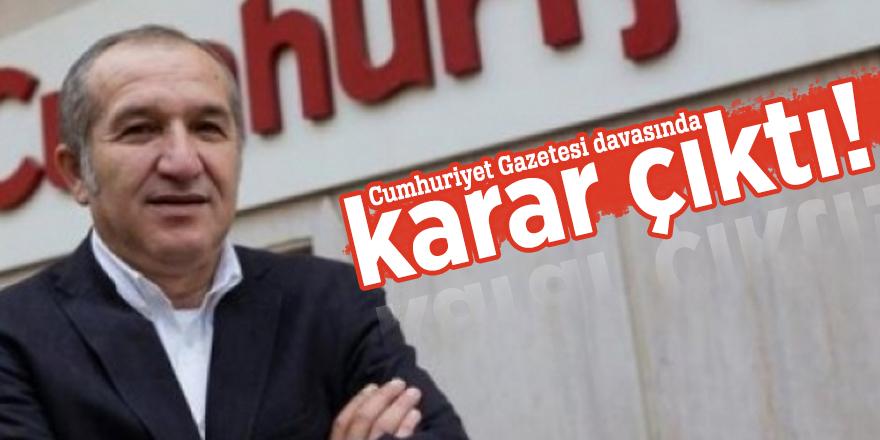 Cumhuriyet Gazetesi davasında karar çıktı!