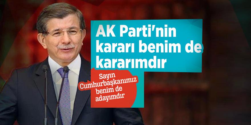 """Davutoğlu: """"AK Parti'nin kararı benim de kararımdır... Sayın Cumhurbaşkanımız benim de adayımdır"""""""
