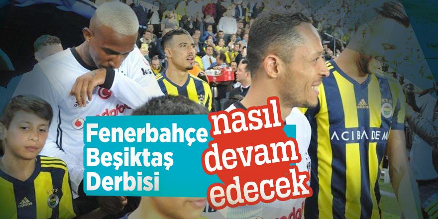 Fenerbahçe-Beşiktaş Derbisi nasıl devam edecek