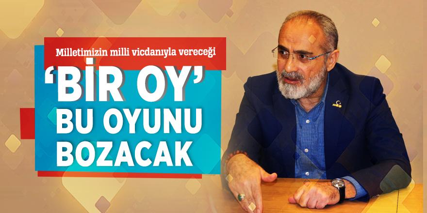 Yalçın Topçu: 'Milletimizin milli vicdanıyla vereceği 'bir oy' bu oyunu bozacak…'