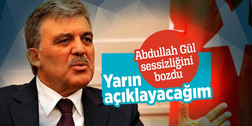 Abdullah Gül: Yarın açıklayacağım
