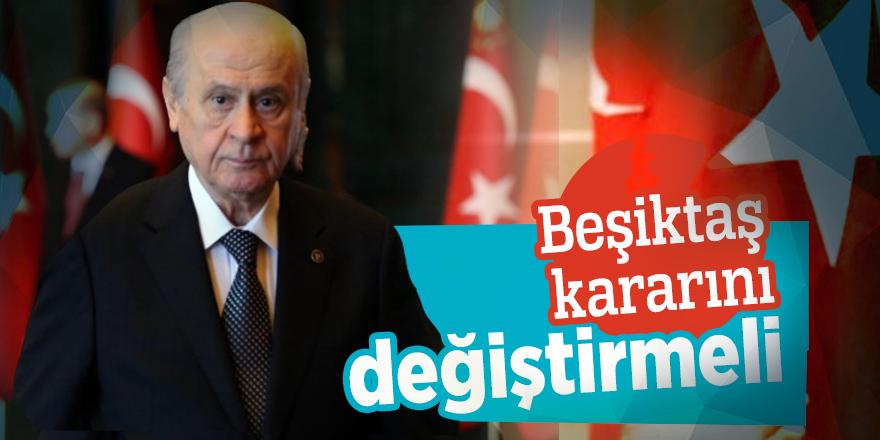 """Bahçeli: """"Beşiktaş kararını değiştirmeli"""""""
